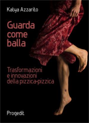 Immagine di GUARDA COME BALLA. TRASFORMAZIONI E INNOVAZIONI DELLA PIZZICA-PIZZICA