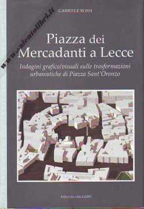 Immagine di Piazza dei Mercadanti a Lecce. Indagini grafico/visuali sulle trasformazioni urbanistiche di piazza sant'Oronzo