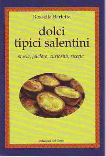 Immagine di Dolci tipici salentini. Storia, folclore, curiosità e ricette