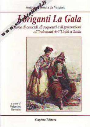 Immagine di I briganti La Gala. Storie di omicidi di sequestri e di grassazioni all'indomani dell'Unità d'Italia