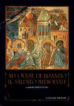 Immagine di Ad Ovest di Bisanzio; Il Salento Medioevale