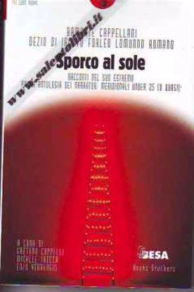 Immagine di SPORCO AL SOLE RACCONTI DEL SUD ESTREMO PRIMA ANTOLOGIA DEI NARRATORI MERIDIONALI UNDER 25