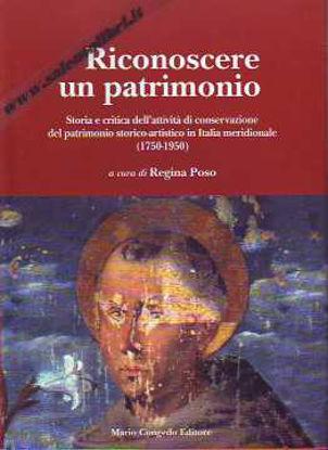 Immagine di Riconoscere un patrimonio 1° - Storia e critica dell'attività di conservazione del patrimonio storico-artistico in Italia Meridionale (1750-1950)