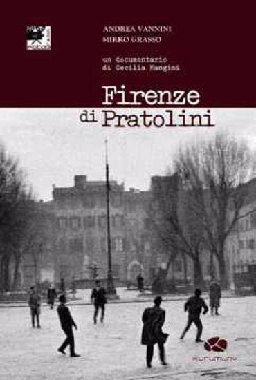 Immagine di Firenze di Pratolini. Un documentario di Cecilia Mangini. Con DVD