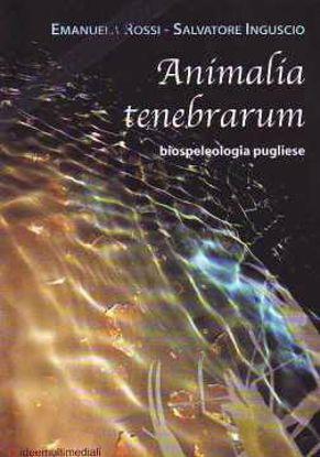 Immagine di Animalia Tenebrarum. Biospeleologia pugliese