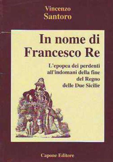 Immagine di IIn nome di Francesco re (l'epopea dei perdenti all'indomani della fine del Regno delle Due Sicilie)