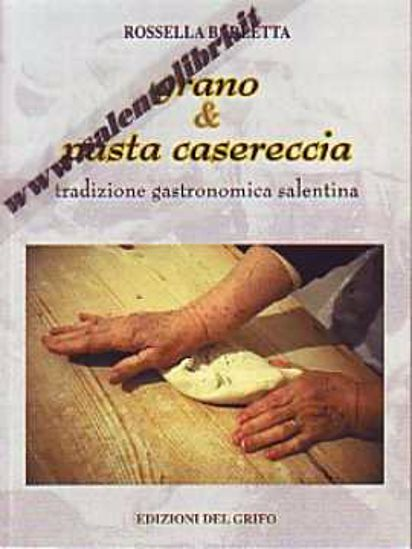 Immagine di Grano e pasta casereccia Tradizione gastronomica salentina