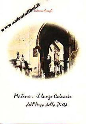 Immagine di Matino ill lungo Calvario dell'Arco della Pietà