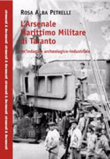 Immagine di L'Arsenale Marittimo Militare di Taranto. Un'indagine archeologico-industriale