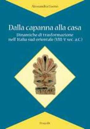 Immagine di Dalla capanna alla casa. Dinamiche di trasformazione nell'Italia sud-orientale (VIII-V sec. a.C.)