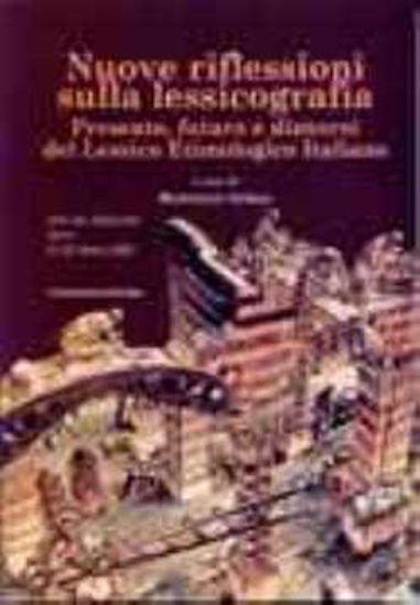 Immagine di Nuove riflessioni sulla lessicografia. Presente, futuro e dintorni del lessico etimologico italiano