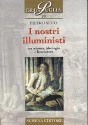 Immagine di I nostri illuministi. Tra scienza, ideologia e letteratura