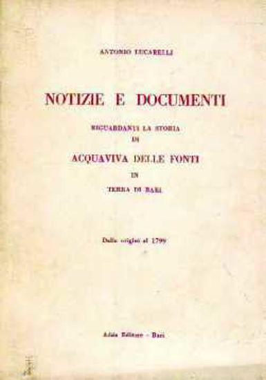 Immagine di Notizie e documenti riguardanti la storia di Acquaviva delle Fonti dalle origini al 1799