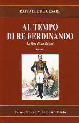 Immagine di Al tempo di Re Ferdinando. La fine di un regno. 1°