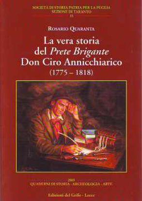 Immagine di LA VERA STORIA DEL PRETE BRIGANTE DON CIRO ANNICCHIARICO (1775 - 1818)