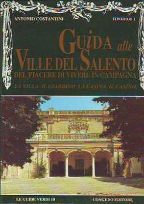 Immagine di Guida alle ville del Salento del piacere di vivere in campagna. La villa, il giardino, la casina