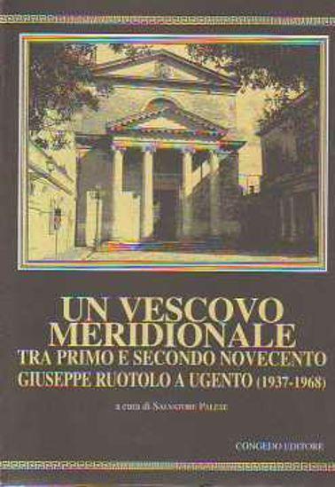 Immagine di Un vescovo Meridionale. Tra primo e secondo 900  Giuseppe Ruotolo a Ugento 1937 1968