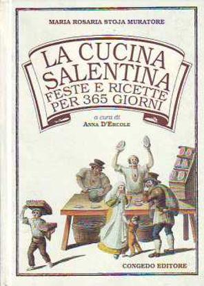 Immagine di La Cucina Salentina. Feste e ricette per 365 giorni