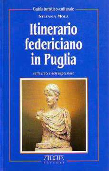 Immagine di Itinerario federiciano in Puglia. Sulle tracce dell'imperatore