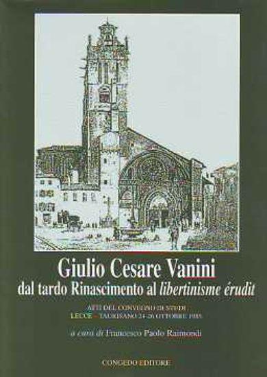 Immagine di GIULIO CESARE VANINI DAL TARDO RINASCIMENTO AL LIBERTINISMO ERUDITO