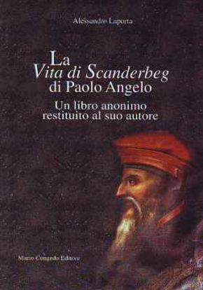 Immagine di La vita di Scanderbeg di Paolo Angelo. Un libro anonimo restituito al suo autore