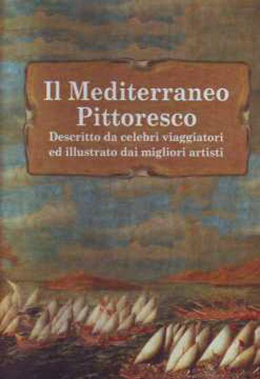 Immagine di MEDITERRANEO PITTORESCO (IL) DESCRITTO DA CELEBRI VIAGGIATORI ED ILLUSTRATO DAI MIGLIORI ARTISTI