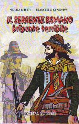Immagine di Il sergente Romano. Brigante terribile