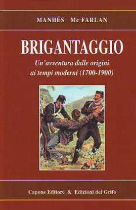 Immagine di Brigantaggio. Un'epopea dalle origini ai tempi moderni (1700-1900)