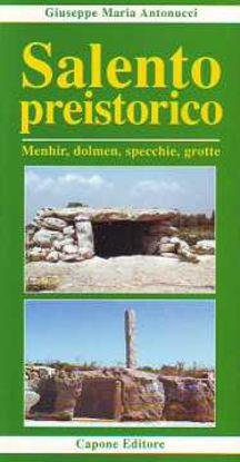 Immagine di Salento Preistorico. Dolmen, Menhir, Specchie e Grotte