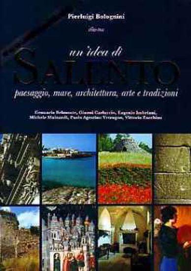 Immagine di Un'idea di Salento. Paesaggio, mare, architettura, arte e tradizioni