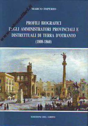 Immagine di PROFILI BIOGRAFICI DEGLI AMMINISTRATORI PROVINCIALI E DISTRETTUALI DI TERRA D`OTRANTO (1808/1860)