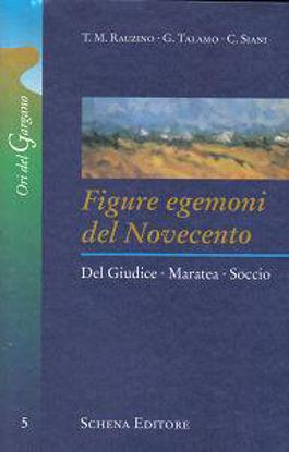Immagine di Figure egemoni del Novecento. Del Giudice, Maratea, Soccio
