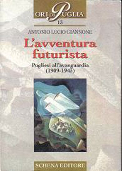 Immagine di L'avventura futurista. Pugliesi all'avanguardia (1909-1943)