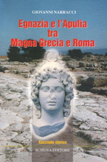 Immagine di Egnazia e l'Apulia tra Magna Grecia e Roma. Racconto storico
