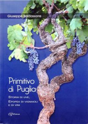Immagine di Primitivo di Puglia. Storia di uve, epopea di vignaioli e di vini
