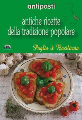 Immagine di Antipasti. Antiche ricette della tradizione popolare di Puglia & Basilicata