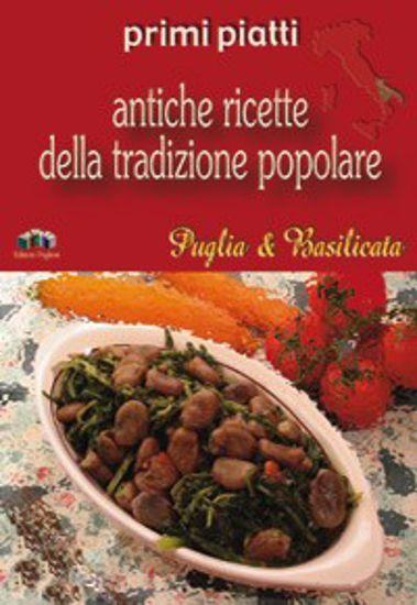 Immagine di Primi piatti. Antiche ricette della tradizione popolare di Puglia & Basilicata