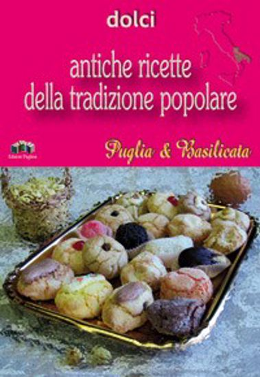 Immagine di Dolci. Antiche ricette della tradizione popolare di Puglia & Basilicata