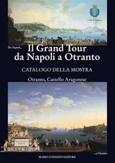 Immagine di Il Grand Tour da Napoli a Otranto. Catalogo della mostra.