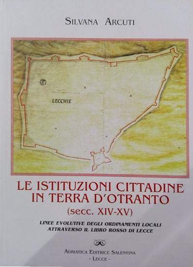 Immagine di Le istituzioni cittadine in Terra d'Otranto (secc. XIV-XV). Linee evolutive degli ordinamenti locali attraverso il Libro Rosso di Lecce