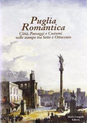 Immagine di Puglia Romantica. Città paesaggi e costumi nelle stampe tra Sette e Ottocento.