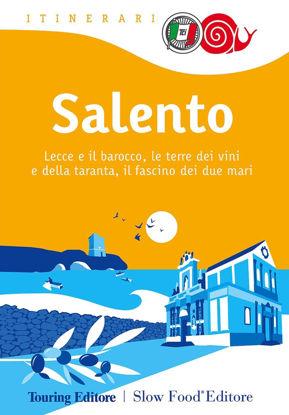 Immagine di Salento. Lecce e il barocco, le terre dei vini e della taranta, il fascino dei due mari