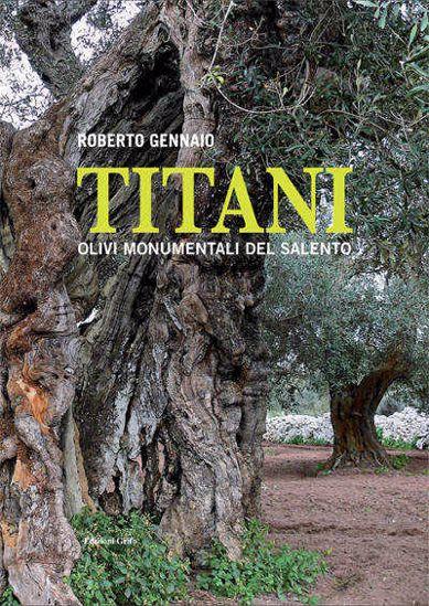 Immagine di Titani. Olivi monumentali del Salento