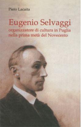 Immagine di Eugenio Selvaggi. Organizzatore di cultura in Puglia nella prima metà del Novecento
