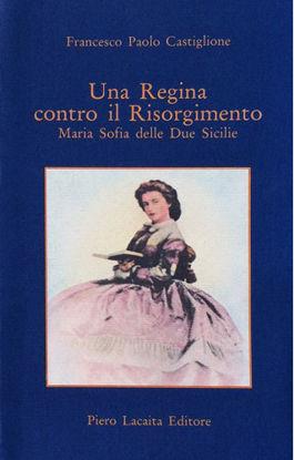 Immagine di Una Regina contro il Risorgimento. Maria Sofia delle Due Sicilie
