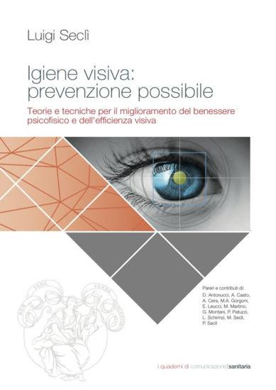 Immagine di Igiene visiva: prevenzione possibile. Teorie e tecniche per il miglioramento del benessere psicofisico e dell'efficienza visiva