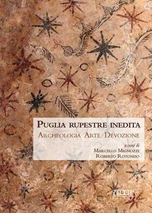 Immagine di Puglia rupestre inedita. Archeologia, arte, devozione