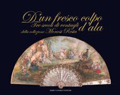 Immagine di D 'un fresco colpo d'ala. Tre secoli di ventagli della collezione Monosi Resta