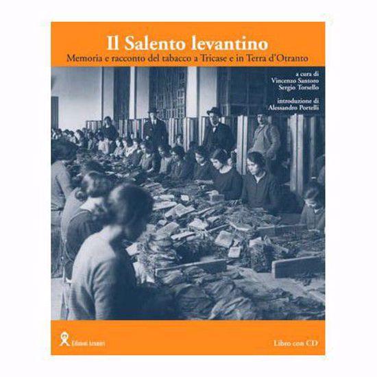 Immagine di Il Salento Levantino. Memoria e racconto del Tabacco a Tricase e in Terra d'Otranto