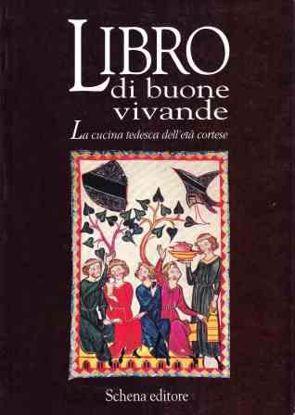 Immagine di LIBRO DI BUONE VIVANDE  LA CUCINA TEDESCA DELL`ETA` CORTESE